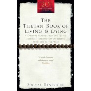 The Tibetan Book of Living and Dying :A Spiritual Classic from One of the Foremost Interpreters of Tibetan Buddhism to the West