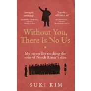 Without You, There Is No Us :My secret life teaching the sons of North Koreas elite