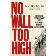 No Wall Too High :One Man's Extraordinary Escape from Mao's Infamous Labour Camps
