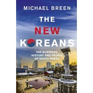The New Koreans :The Business, History and People of South Korea