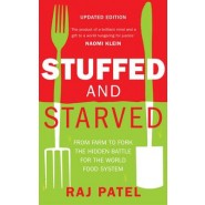 Stuffed and Starved :From Farm to Fork the Hidden Battle for the World Food System