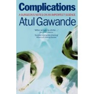Complications :A Surgeon's Notes on an Imperfect Science