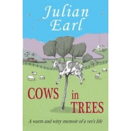 Cows in Trees :A Warm and Witty Memoir of a Vet's Life