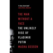 The Man Without a Face :The Unlikely Rise of Vladimir Putin
