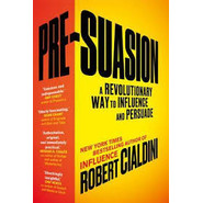 Pre-Suasion :A Revolutionary Way to Influence and Persuade