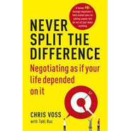 Never Split the Difference :Negotiating as If Your Life Depended on it