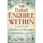 The Pocket Enquire Within :A Guide to the Niceties and Necessities of Victorian Domestic Life