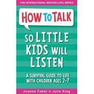 How to Talk So Little Kids Will Listen :A Survival Guide to Life with Children Ages 2-7
