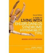 A Guide to Living with Ehlers-Danlos Syndrome (Hypermobility Type) :Bending Without Breaking
