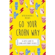 Go Your Crohn Way :A Gutsy Guide to Living with Crohn's Disease