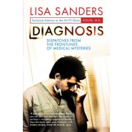 Diagnosis :Dispatches from the Frontlines of Medical Mysteries
