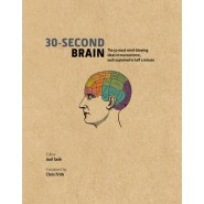 30-Second Brain :The 50 most mind-blowing ideas in neuroscience, each explained in half a minute