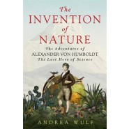 The Invention of Nature :The Adventures of Alexander von Humboldt, the Lost Hero of Science: Costa & Royal Society Prize Winner