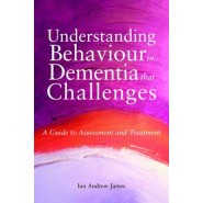 Understanding Behaviour in Dementia that Challenges :A Guide to Assessment and Treatment