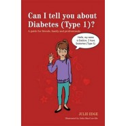 Can I tell you about Diabetes (Type 1)? :A Guide for Friends, Family and Professionals