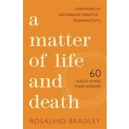 A Matter of Life and Death :60 Voices Share Their Wisdom