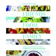 Friends, Food, Family :Recipes and Secrets from LibertyLondonGirl
