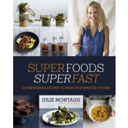 Superfoods Superfast :100 Energizing Recipes to Make in 20 Minutes or Less