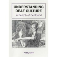 Understanding Deaf Culture :In Search of Deafhood