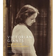 Victorian Giants :The Birth of Art Photography