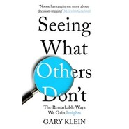 Seeing What Others Don't :The Remarkable Ways We Gain Insights