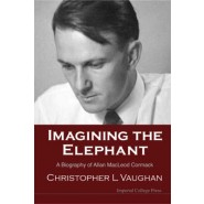 Imagining the Elephant :A Biography of Allan MacLeod Cormack