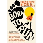 Born to Run :The hidden tribe, the ultra-runners, and the greatest race the world has never seen