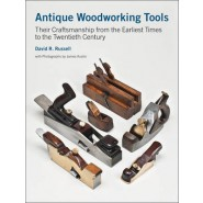 Antique Woodworking Tools :Their Craftsmanship from the Earliest Times to the Twentieth Century