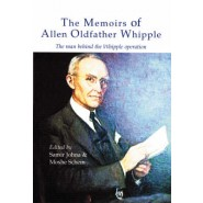 The Memoirs of Allen Oldfather Whipple :The Man Behind the Whipple Operation