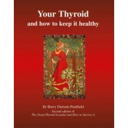 Your Thyroid and How to Keep it Healthy :The Great Thyroid Scandal and How to Survive it
