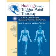 Healing Through Trigger Point Therapy :A Guide to Fibromyalgia, Myofascial Pain and Dysfunction