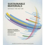 Sustainable Materials without the hot air :Making buildings, vehicles and products efficiently and with less new material