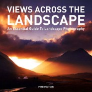 Views Across the Landscape :An Essential Guide to Landscape, Photography