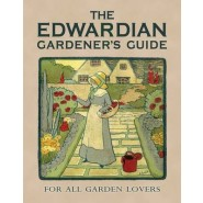The Edwardian Gardener's Guide :For All Garden Lovers