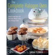 The Complete Halogen Oven Cookbook :How to Cook Easy and Delicious Meals Using Your Halogen Oven