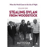 When the World Came to the Isle of Wight :Volume One: Stealing Dylan from Woodstock