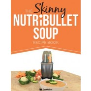 The Skinny Nutribullet Soup Recipe Book :Delicious, Quick & Easy, Single Serving Soups & Pasta Sauces for Your Nutribullet. All Under 100, 200, 300 &