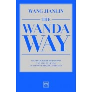 The Wanda Way :The Managerial Philosophy and Values of One of China's Largest Companies