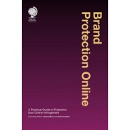 Brand Protection Online :A Practical Guide to Protection from Online Infringement