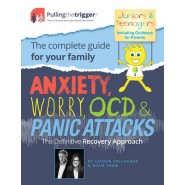 Anxiety, Worry, OCD and Panic Attacks - The Definitive Recovery Approach :The Complete Guide for Your Family