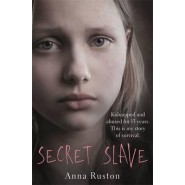 Secret Slave :Kidnapped and Abused for 13 Years. This is My Story of Survival