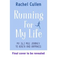 Running For My Life :How I built a better me one step at a time