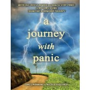 A Journey with Panic :With the Latest Advice on How to Stop Panic Symptoms Using CBT