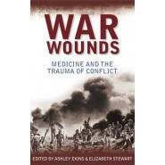 War Wounds :Medicine and the Trauma of Conflict