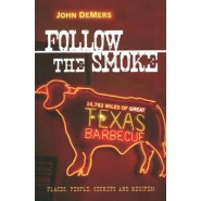 Follow the Smoke :14,783 Miles of Great Texas Barbecue