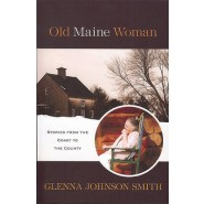 Old Maine Woman :Stories from the Coast to the County