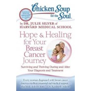 Chicken Soup for the Soul: Hope & Healing for Your Breast Cancer Journey :Surviving and Thriving During and After Your Diagnosis and Treatment