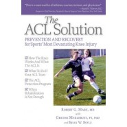 The ACL Solution :Prevention and Recovery for Sport's Most Devastating Knee Injury