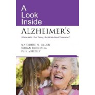 A Look Inside Alzheimer's :I Know Who I am Today. but What About Tomorrow?