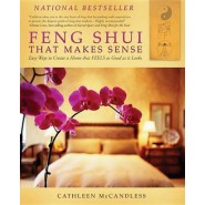 Feng Shui That Makes Sense :Easy Ways to Create a Home That FEELS as Good as It Looks